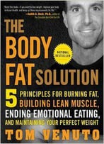The Body Fat Solution: Five Principles For Burning Fat, Building Lean Muscle, Ending Emotional Eating