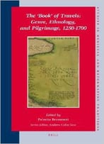 The Book Of Travels: Genre, Ethnology, And Pilgrimage, 1250-1700 By Palmira Brummett