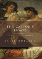 The Captor's Image: Greek Culture In Roman Ecphrasis
