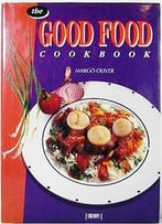The Good Food Cookbook By Margo Oliver