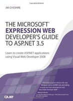 The Microsoft Expression Web Developer's Guide To Asp.Net 3.5: Learn To Create Asp.Net Applications Using