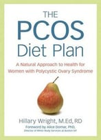 The Pcos Diet Plan: A Natural Approach To Health For Women With Polycystic Ovary Syndrome
