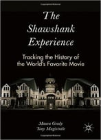 The Shawshank Experience: Tracking The History Of The World'S Favorite Movie