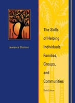 The Skills Of Helping Individuals, Families, Groups, And Communities, 6 Edition