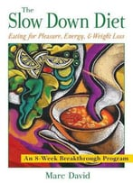 The Slow Down Diet: Eating For Pleasure, Energy And Weight Loss