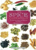 The Spice Companion: The Culinary, Cosmetic, And Medicinal Uses Of Spices