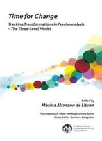 Time For Change: Tracking Transformations In Psychoanalyses - The Three-Level Model