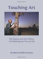 Touching Art: The Poetics And The Politics Of Exhibiting The Tree Of Life