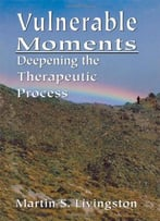 Vulnerable Moments: Deepening The Therapeutic Process