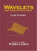 Wavelets And Their Applications: Case Studies By Mei Kobayashi