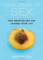 Your Brain On Sex: How Smarter Sex Can Change Your Life