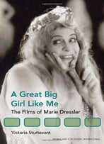 A Great Big Girl Like Me: The Films Of Marie Dressler (Women & Film History International)