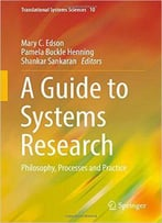 A Guide To Systems Research: Philosophy, Processes And Practice