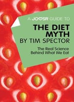 A Joosr Guide To… The Diet Myth By Tim Spector: The Real Science Behind What We Eat