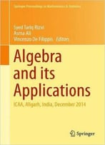 Algebra And Its Applications: Icaa, Aligarh, India, December 2014