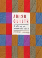 Amish Quilts: Crafting An American Icon