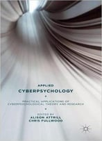 Applied Cyberpsychology - Practical Applications Of Cyberpsychological Theory And Research