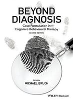 Beyond Diagnosis: Case Formulation In Cognitive Behavioural Therapy, 2 Edition