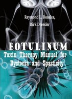 Botulinum Toxin Therapy Manual For Dystonia And Spasticity Ed. By Raymond L. Rosales And Dirk Dressler
