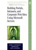 Building Portals, Intranets, And Corporate Web Sites Using Microsoft Servers By Dmitri Riz