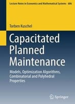 Capacitated Planned Maintenance: Models, Optimization Algorithms, Combinatorial And Polyhedral Properties