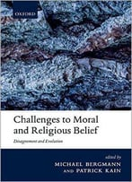 Challenges To Moral And Religious Belief: Disagreement And Evolution