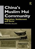 China's Muslim Hui Community: Migration, Settlement And Sects By Michael Dillon
