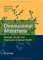 Chromosomal Alterations: Methods, Results And Importance In Human Health By Gunter Obe