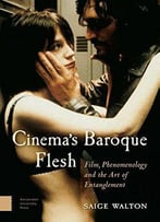 Cinema's Baroque Flesh: Film, Phenomenology And The Art Of Entanglement
