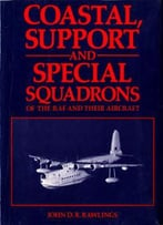 Coastal, Support And Special Squadrons Of The Raf And Their Aircraft