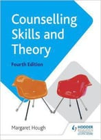 Counselling Skills And Theory, 4th Edition