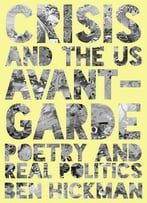 Crisis And The Us Avant-Garde: Poetry And Real Politics