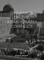 Dynamics Of The Arab-Israel Conflict: Past And Present: Intellectual Odyssey Ii: 2