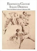 Eighteenth Century Italian Drawings From The Robert Lehman Collection 1981
