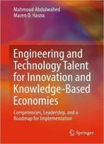 Engineering And Technology Talent For Innovation And Knowledge-Based Economies: Competencies, Leadership