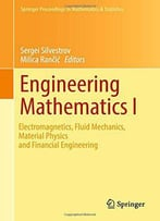 Engineering Mathematics I: Electromagnetics, Fluid Mechanics, Material Physics And Financial Engineering