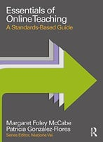 Essentials Of Online Teaching: A Standards-Based Guide