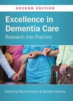 Excellence In Dementia Care: Research Into Practice, 2nd Edition