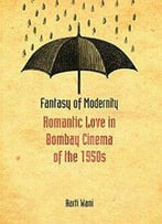Fantasy Of Modernity : Romantic Love In Bombay Cinema Of The 1950s