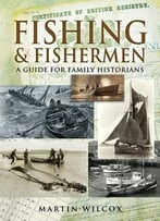 Fishing & Fishermen: A Guide For Family Historians