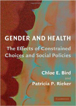Gender And Health: The Effects Of Constrained Choices And Social Policies