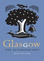 Glasgow : The Autobiography
