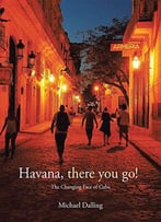 Havana, There You Go!: The Changing Face Of Cuba