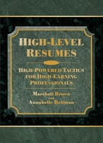 High-Level Resumes: High-Powered Tactics For High-Earning Professionals