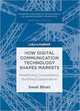 How Digital Communication Technology Shapes Markets: Redefining Competition, Building Cooperation