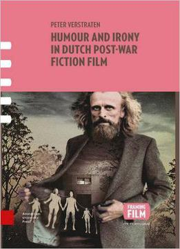 Humour And Irony In Dutch Post-war Fiction Film (framing Film)