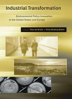 Industrial Transformation: Environmental Policy Innovation In The United States And Europe By Theo De De Bruijn