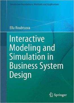 Interactive Modeling And Simulation In Business System Design