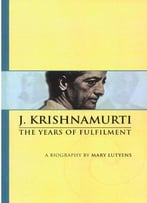 J. Krishnamurti: The Years Of Fulfilment