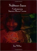 Jay Mcroy - Nightmare Japan: Contemporary Japanese Horror Cinema